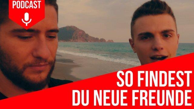 #56: Die ultimative Anleitung um neue Freunde zu finden - Nie wieder alleine sein